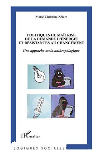 9782296114388: Politique de maîtrise de la demande d'énergie et résistances au changement : Une approche socio-anthropologique