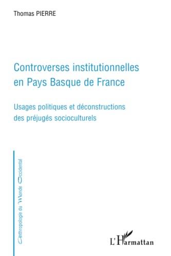 9782296114708: Controverses institutionnelles en Pays Basque de France: Usages politiques et déconstructions des préjugés socioculturels (French Edition)