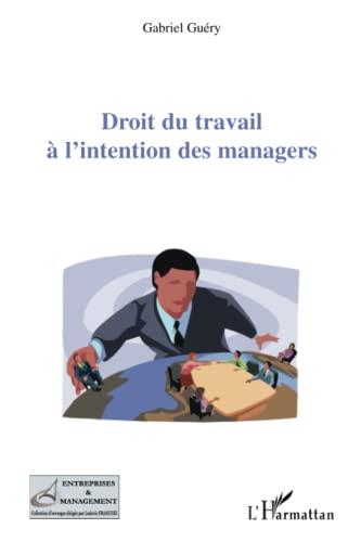 Droit du travail à l'intention des managers (French Edition): Gabriel Guà ry