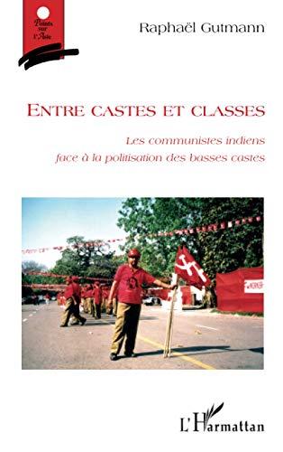 9782296116689: Entre castes et classes: Les communistes indiens face à la politisation des basses castes (French Edition)