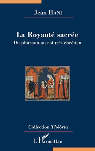 9782296116764: La Royaute sacrée: Du pharaon au roi très chrétien