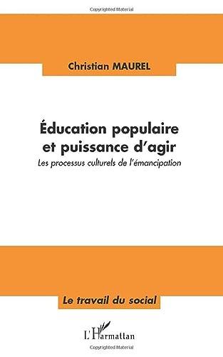 9782296117266: Education populaire et puissance d'agir: Les processus culturels de l'émancipation (Le travail du social)