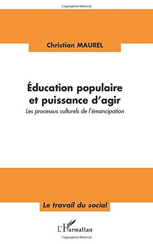 9782296117266: Education populaire et puissance d'agir: Les processus culturels de l'émancipation