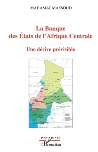9782296117280: La banque des Etats de l'Afrique Centrale : Une dérive prévisible