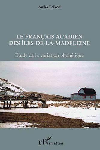 9782296117303: Fran�ais Acadien des Iles de la Madeleine Etude de la Variation Phonetique