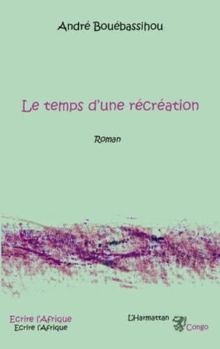9782296117327: Temps d'une recreation roman