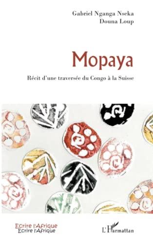 9782296118294: Mopaya: Récit d'une traversée du Congo à la Suisse