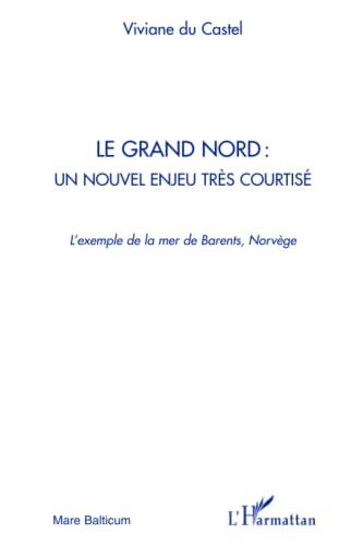 9782296118447: Le grand Nord : un nouvel enjeu tres courtisé (French Edition)