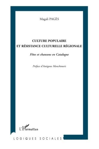 9782296118560: Culture populaire et résistance culturelle régionale: Fêtes et chansons en Catalogne (French Edition)