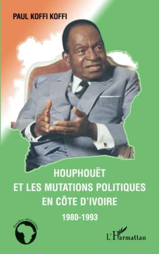 9782296118683: Houphouët et les mutations politiques en Côte d'Ivoire: 1980-1993 (French Edition)