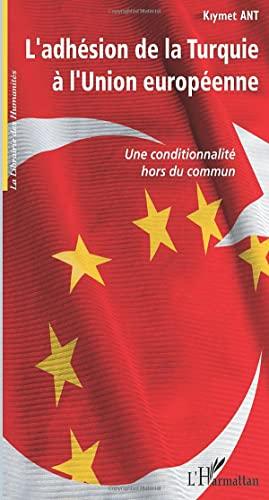 9782296118799: L'adh�sion de la Turquie a l'Union europ�enne : Une conditionnalit� hors du commun