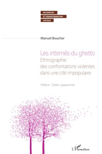 Les internés du ghetto: Ethnographie des confrontations violentes dans une cité impopulaire (French...