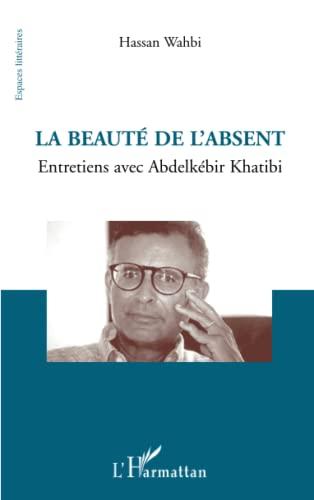 9782296120563: La beauté de l'absent: Entretiens avec Abdelkébir Khatibi (French Edition)