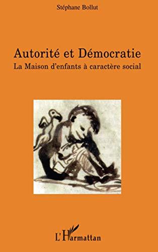 9782296122758: Autorit� et D�mocratie : La Maison d'enfants � caract�re social
