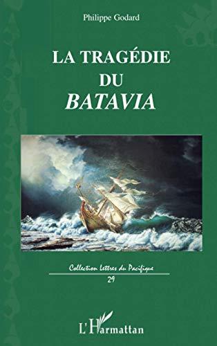9782296123380: La trag�die du Batavia : Son premier et dernier voyage vers les �les de la Sonde
