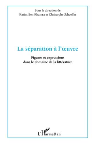 9782296124585: La s�paration � l'oeuvre : Figures et expressions dans le domaine de la litt�rature