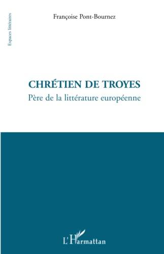 9782296125490: Chr�tien de Troyes : P�re de la litt�rature europ�enne