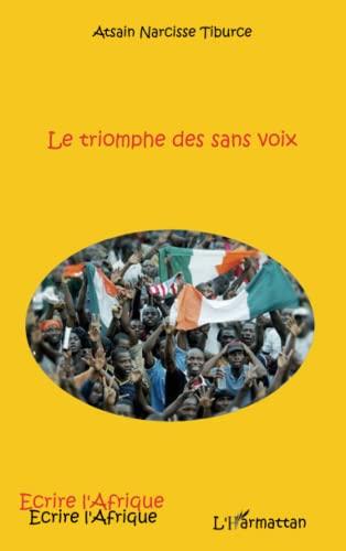 Le triomphe des sans voix: Atsain Narcisse Tiburce