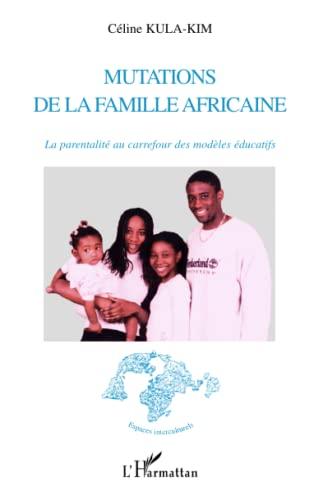 9782296126596: Mutations de la famille africaine: La parentalité au carrefour des modèles éducatifs (French Edition)