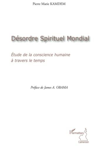 9782296126626: Désordre Spirituel Mondial: Etude de la conscience humaine à travers le temps (French Edition)