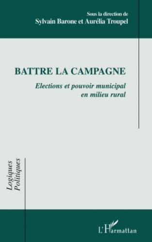 9782296126831: Battre la campagne : Elections et pouvoir municipal en milieu rural