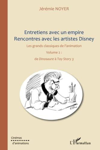 Entretiens avec un empire, rencontres avec les artistes Disney (volume II): Les grands classiques de l'animation : de Dinosaure à Toy Story 3
