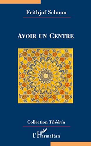 9782296128415: Avoir un centre (Théôria)
