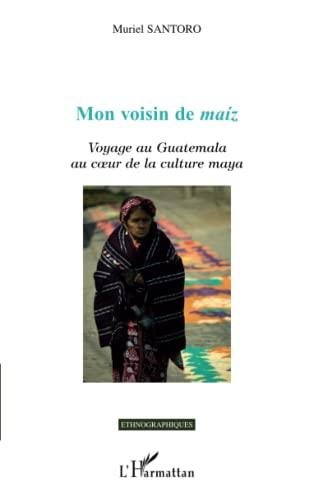 9782296128491: Mon voisin de maíz: Voyage au Guatemala au cœur de la culture maya