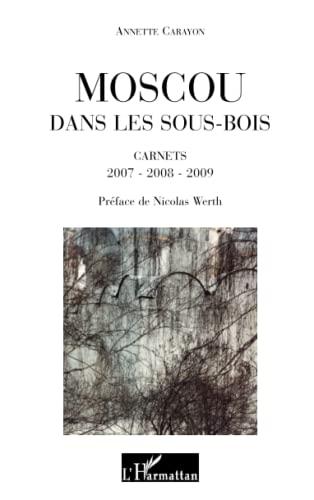 9782296128613: Moscou dans les sous-bois: Carnets 2007-2008-2009 (French Edition)