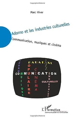 9782296129269: Adorno et les industries culturelles: Communication, musiques et cinéma (French Edition)