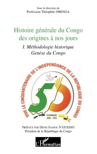 9782296129276: Histoire g�n�rale du Congo des origines � nos jours1 methodologi historique genese du congo : Tome 1, M�thodologie historique Gen�se du Congo