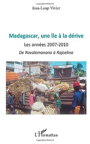 9782296129641: Madagascar une île à la dérive: Les années 2007-2010 - De Ravalomanana à Rajoelina (French Edition)