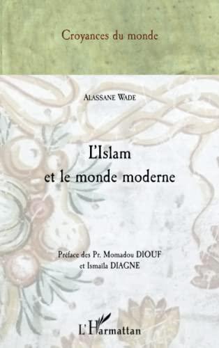 L'ISLAM ET LE MONDE MODERNE: WADE, ALASSANE