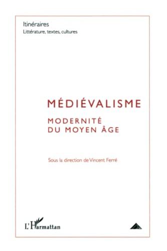 9782296131507: Itinéraires, littérature, textes, cultures, N° 3/2010 : Médiévalisme (French Edition)