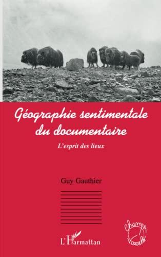 9782296131682: Géographie sentimentale du documentaire: L'esprit des lieux (French Edition)