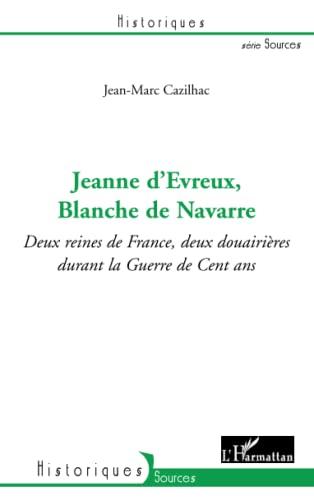 JEANNE D'EVREUX BLANCHE DE NAVARRE DEUX REINES: CAZILHAC JEAN MARC