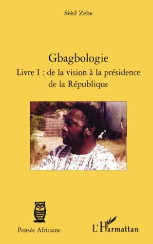 9782296132047: Gbagbologie livre I : de la vision à la présidence de la republique