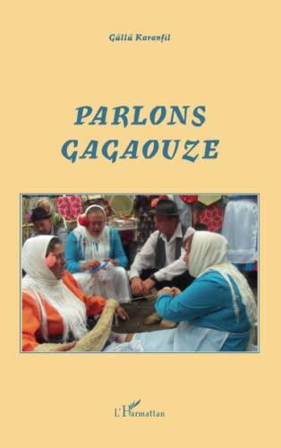 9782296132849: Parlons Gagaouze: Une langue de Moldavie (French Edition)