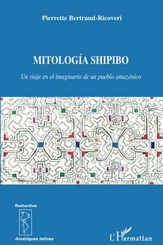 Mitologia Shipibo un Viaje en El Imaginario: Pierrette Bertrand-Ricoveri
