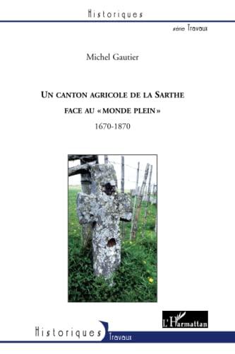 9782296133167: Un canton agricole de la Sarthe face au : 1670-1870
