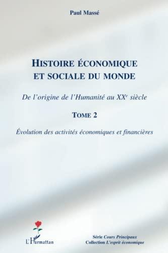9782296133600: Histoire économique et sociale du monde (Tome 2): De l'origine de l'Humanité au XXe siècle - Evolution des activités économiques et financières (French Edition)