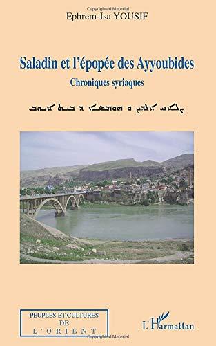 Saladin et l'épopée des Ayyoubides : Chroniques syriaques: YOUSIF ( Ephrem-Isa )