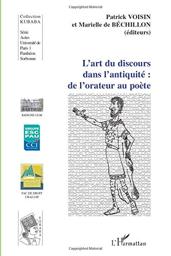 L'art du discours dans l'antiquité: de l'orateur: Voisin, Patrick