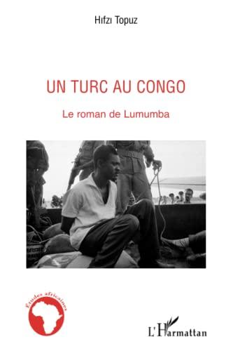TURC AU CONGO LE ROMAN DE LUMUMBA: TOPUZ KEREM