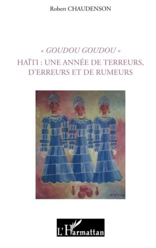 9782296139145: Goudou Goudou - Haïti : une année de terreurs, d'erreurs et de rumeurs (French Edition)