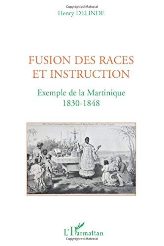 9782296139206: Fusion des races et instruction: Exemple de la Martinique - 1830-1848 (French Edition)