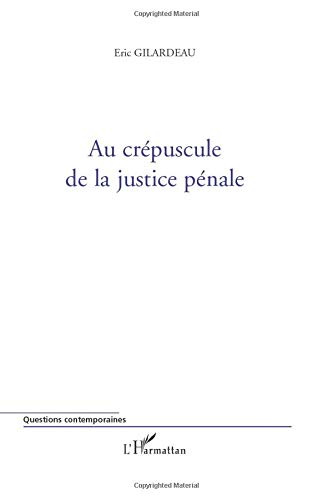 9782296139480: Au crépuscule de la justice pénale (French Edition)