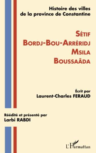 9782296541153: Histoire des villes de la province de Constantine: Setif-Bordj-Bou-Arréridj-Msila-Boussaâda (French Edition)