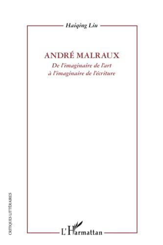 9782296541788: Andre Malraux (Liu) de l'Imaginaire de l'Art a l'Imaginaire de l'Ecriture
