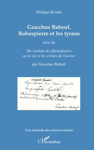 9782296542044: Gracchus Babeauf Robespierre et les Tyrans Suivi de Systeme de Depopulation Ou la Vie des Crimes de
